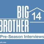 Big Brother 14 Pre-season Interviews